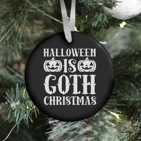 Halloween Is Goth Christmas Ornament