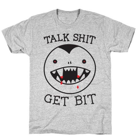 Talk Shit Get Bit T-Shirt