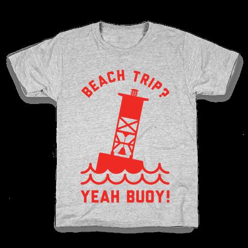 Beach Trip? Yeah Buoy  Kids T-Shirt