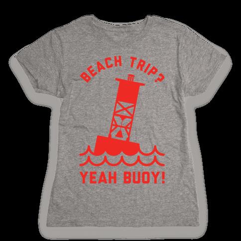 Beach Trip? Yeah Buoy  Womens T-Shirt
