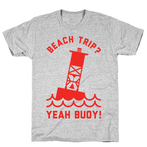 Beach Trip? Yeah Buoy  Mens T-Shirt