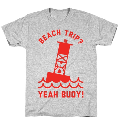 Beach Trip? Yeah Buoy T-Shirt