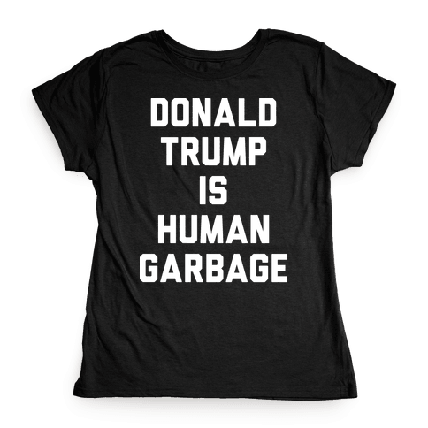 Donald Trump Is Human Garbage Womens T-Shirt
