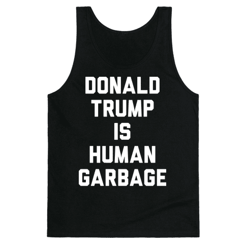Donald Trump Is Human Garbage Tank Top