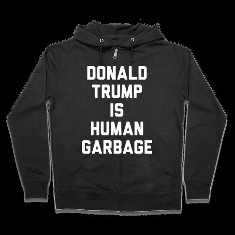 Donald Trump Is Human Garbage Zip Hoodie