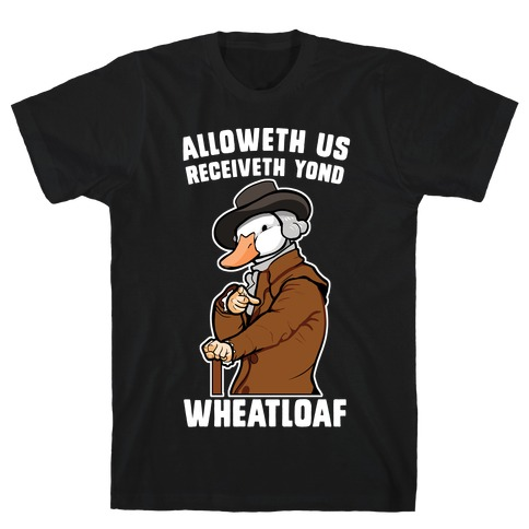 Alloweth Us Receiveth Yond Wheatloaf T-Shirt
