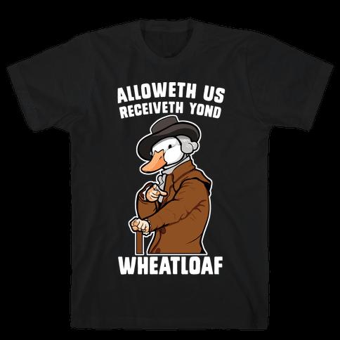 Alloweth Us Receiveth Yond Wheatloaf Mens T-Shirt