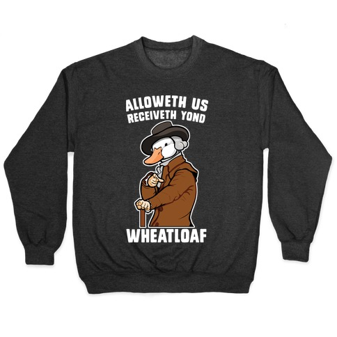 Alloweth Us Receiveth Yond Wheatloaf Pullover