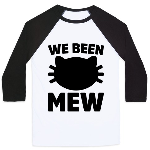 We Been Mew Parody Baseball Tee