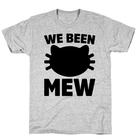 We Been Mew Parody Mens T-Shirt