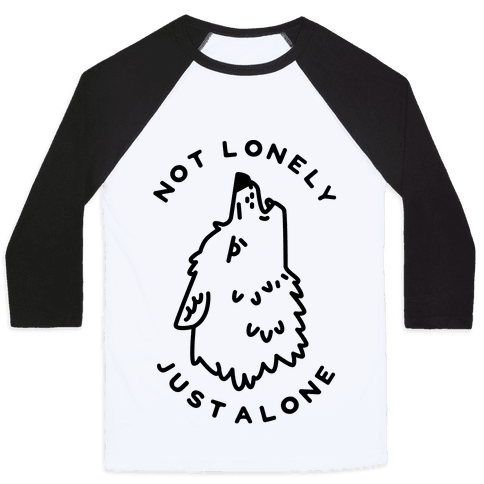 Not Lonely Just Alone Baseball Tee
