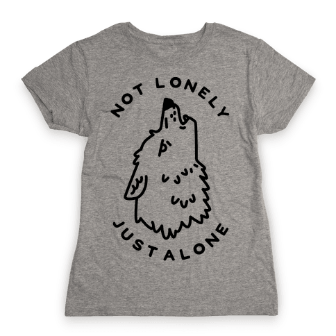 Not Lonely Just Alone Womens T-Shirt