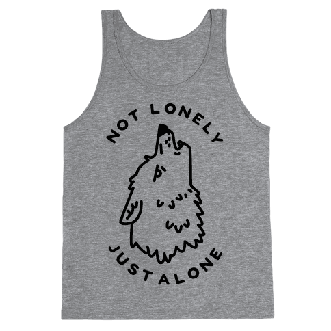Not Lonely Just Alone Tank Top