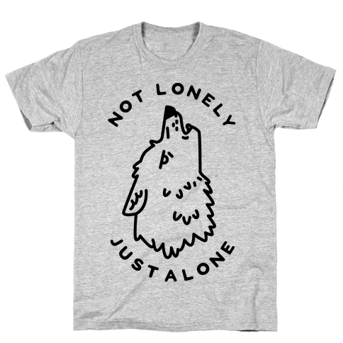 Not Lonely Just Alone Mens T-Shirt