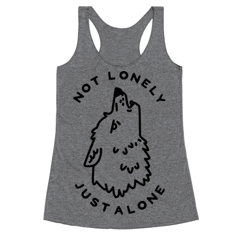 Not Lonely Just Alone Racerback Tank Top