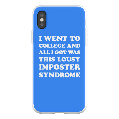 I Went To College All I Got Was This Lousy Imposter Syndrome Phone Flexi-Case