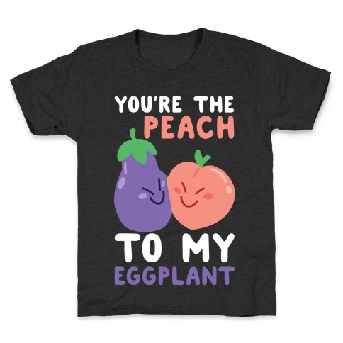 You're the Peach to my Eggplant Kids T-Shirt