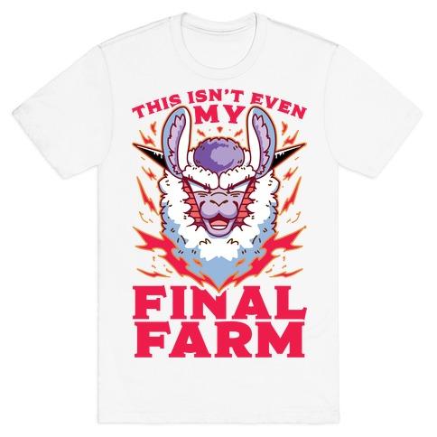 This Isn't Even My Final Farm T-Shirt