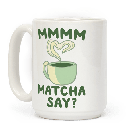 Mmm, Matcha Say? Coffee Mug