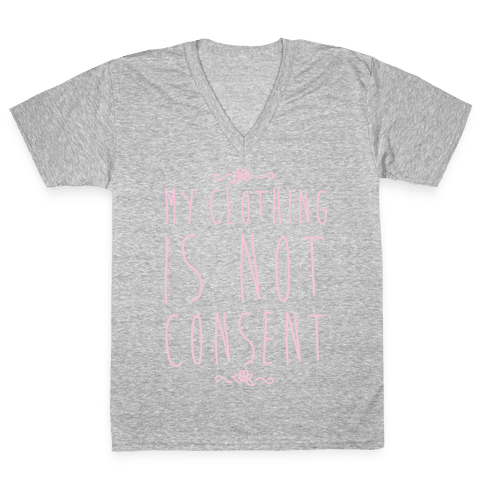 My Clothing Is Not Consent White Print V-Neck Tee Shirt