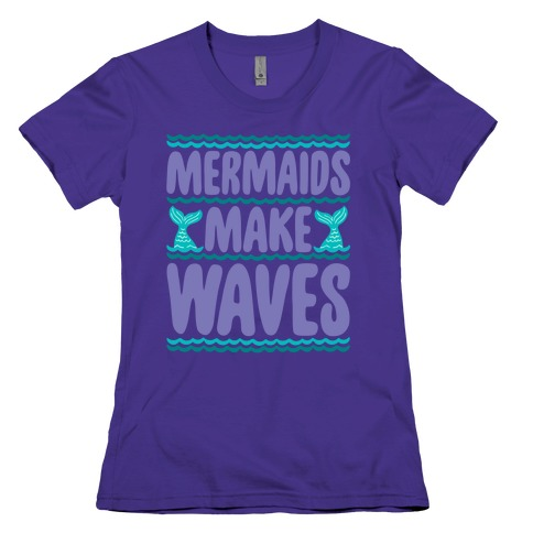 Mermaids Make Waves Womens T-Shirt