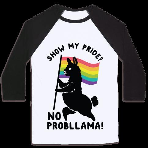Show my pride? No Probllama Baseball Tee