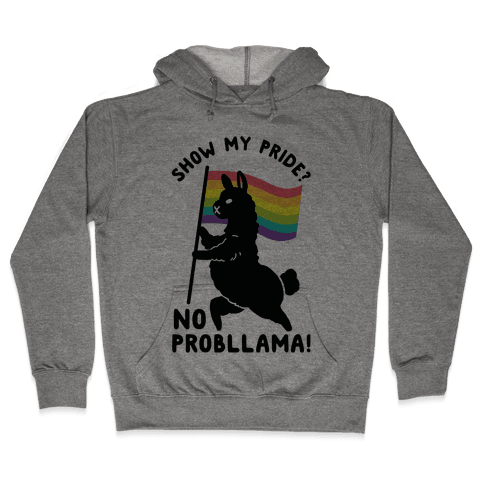 Show my pride? No Probllama Hooded Sweatshirt