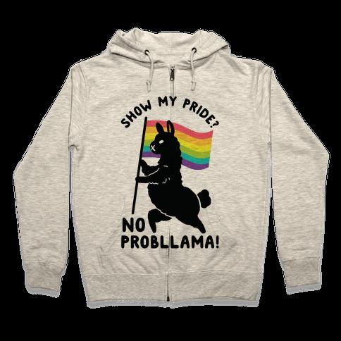 Show my pride? No Probllama Zip Hoodie