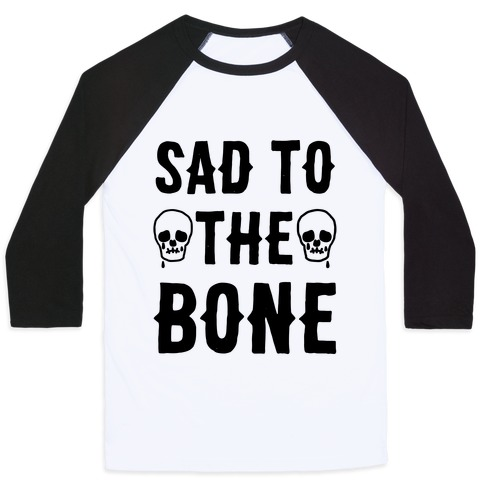 Sad To The Bone Baseball Tee