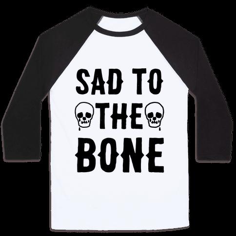Sad To The Bone Baseball Tee