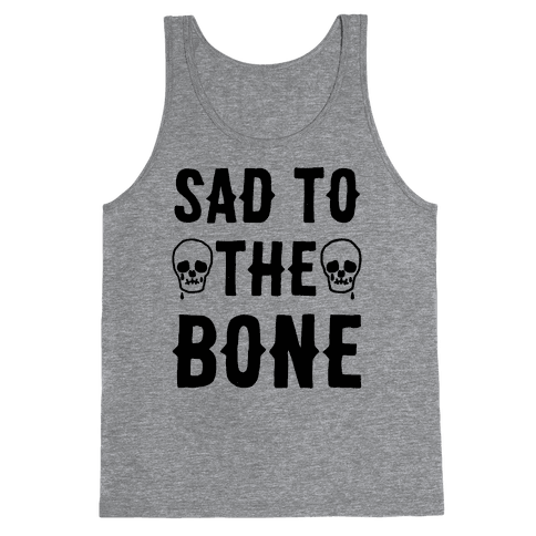 Sad To The Bone Tank Top