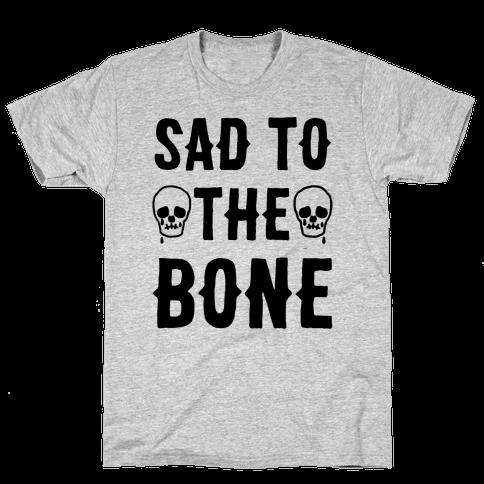 Sad To The Bone Mens T-Shirt
