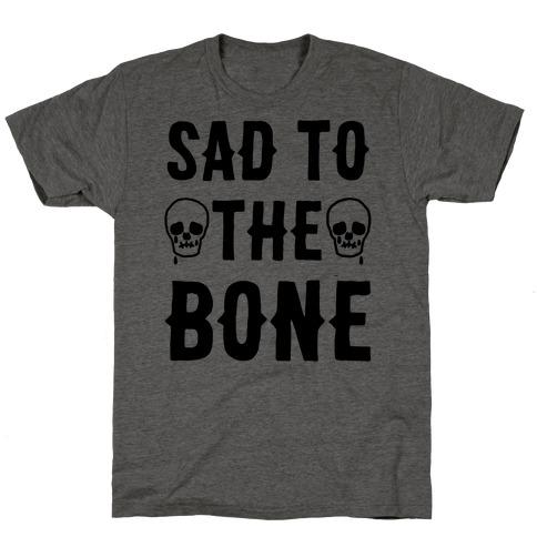 Sad To The Bone T-Shirt