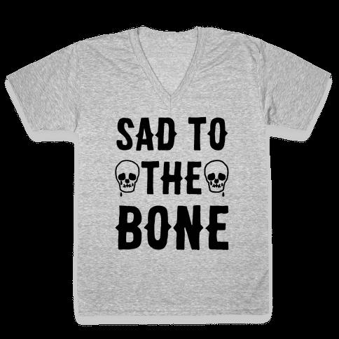 Sad To The Bone V-Neck Tee Shirt