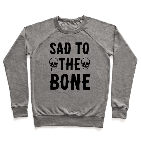 Sad To The Bone Pullover