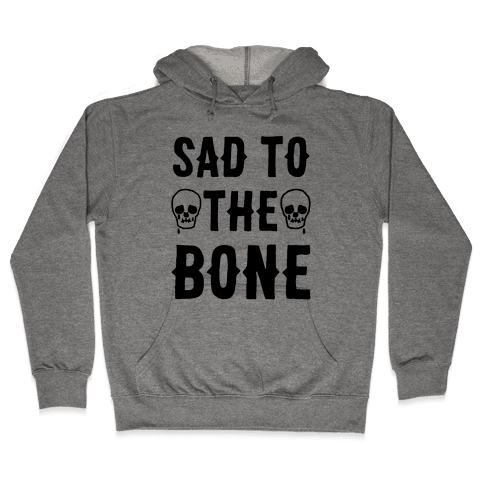 Sad To The Bone Hooded Sweatshirt