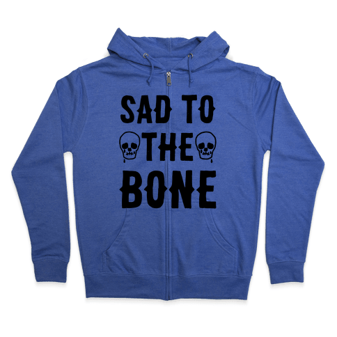 Sad To The Bone Zip Hoodie