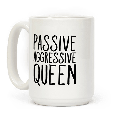 Passive Aggressive Queen  Coffee Mug
