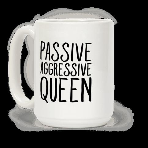 Passive Aggressive Queen  Coffee Mug