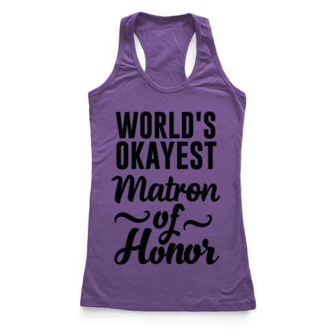 Word's Okayest Matron of Honor Racerback Tank Top