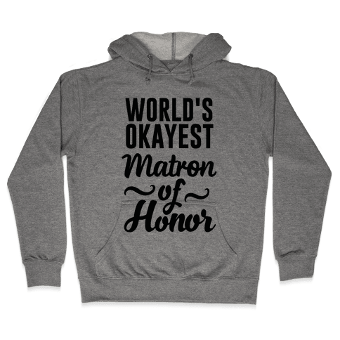 Word's Okayest Matron of Honor Hooded Sweatshirt