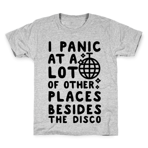 I Panic At A Lot of Other Places Besides the Disco Kids T-Shirt