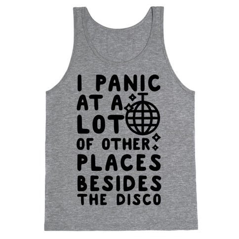 I Panic At A Lot of Other Places Besides the Disco Tank Top