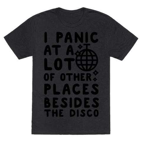 I Panic At A Lot of Other Places Besides the Disco Mens T-Shirt
