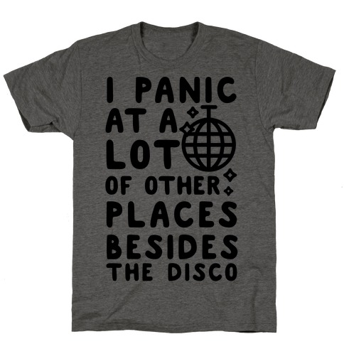 I Panic At A Lot of Other Places Besides the Disco T-Shirt