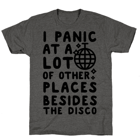 I Panic At A Lot of Other Places Besides the Disco Mens/Unisex T-Shirt
