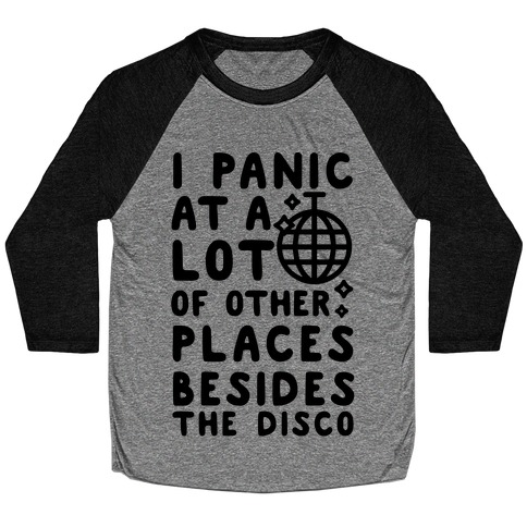 I Panic At A Lot of Other Places Besides the Disco Baseball Tee