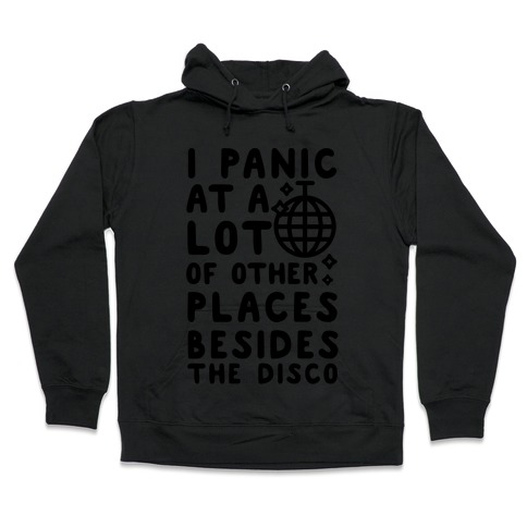 I Panic At A Lot of Other Places Besides the Disco Hooded Sweatshirt