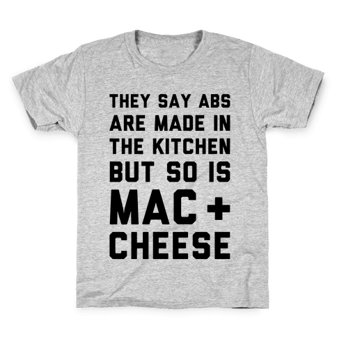 Abs Are Made In The Kitchen But So Is Mac & Cheese  Kids T-Shirt