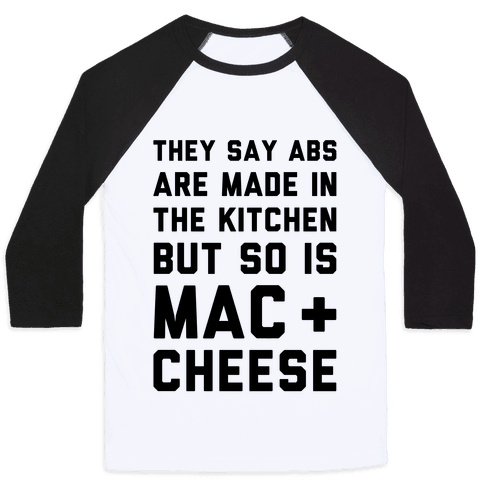 Abs Are Made In The Kitchen But So Is Mac & Cheese  Baseball Tee